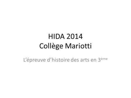 HIDA 2014 Collège Mariotti L'épreuve d'histoire des arts en 3 ème.