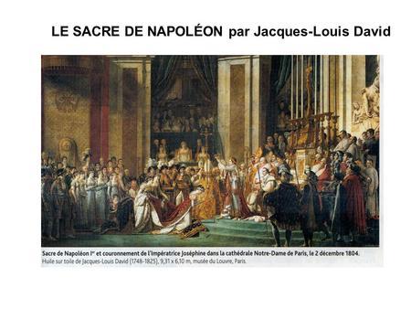 LE SACRE DE NAPOLÉON par Jacques-Louis David. Identifier l'oeuvre 1 - Présentez l'oeuvre ( nature, auteur, date, sujet) 2 - Quelle commande l'artiste.